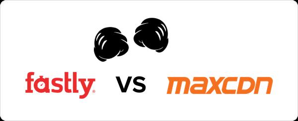 Fastly vs MaxCDN
