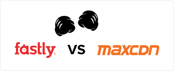 Fastly vs MaxCDN - which is the best CDN