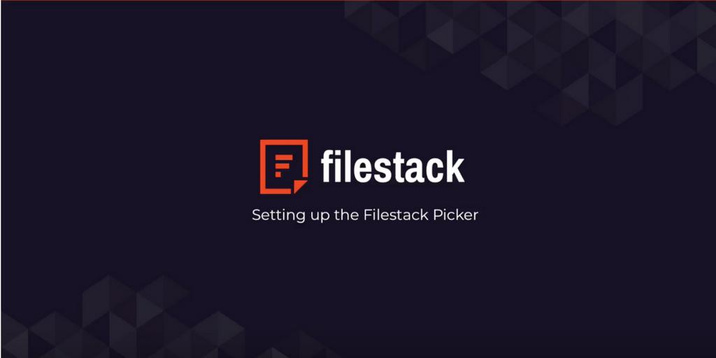 Filestack Tutorials: Setting Up The Picker