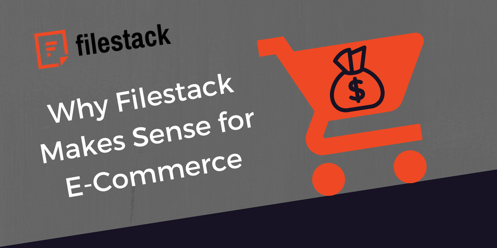 Why Filestack Makes Sense For E-commerce